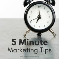 5 Minute Marketing Tips