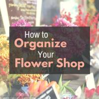 How to organize your flower shop