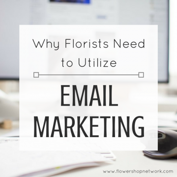 Why Florists Need to Utilize Email Marketing